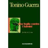 """UNA FOGLIA CONTRO I FULMINI - Poema in prosa. """"Per me, Tonino Guerra è un vero, grande poeta. E  una poesia come la sua, nel mondo presente, è un miracolo"""" (Elsa Morante)"""