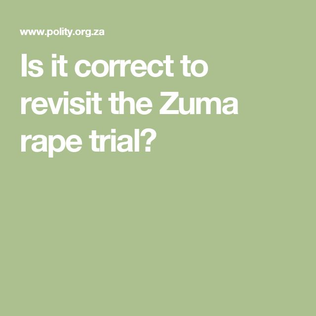Is it correct to revisit the Zuma rape trial?