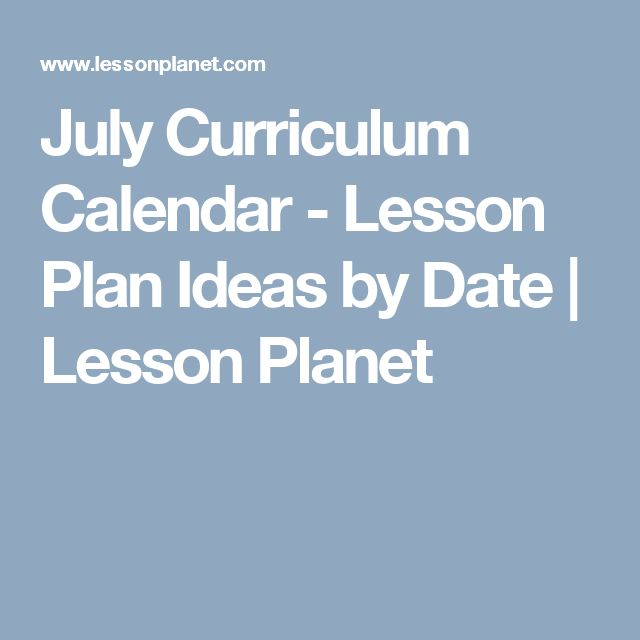 July Curriculum Calendar - Lesson Plan Ideas by Date | Lesson Planet