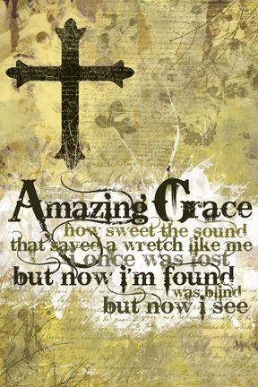 Love this song... grew up singing it in church...will never forget these words...        Amazing Grace Hymn - Christian Poster