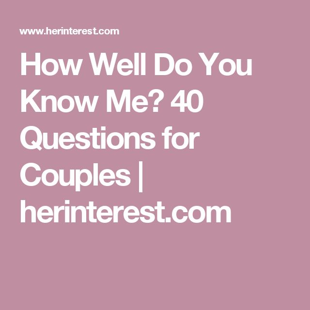 How Well Do You Know Me? 40 Questions for Couples | herinterest.com