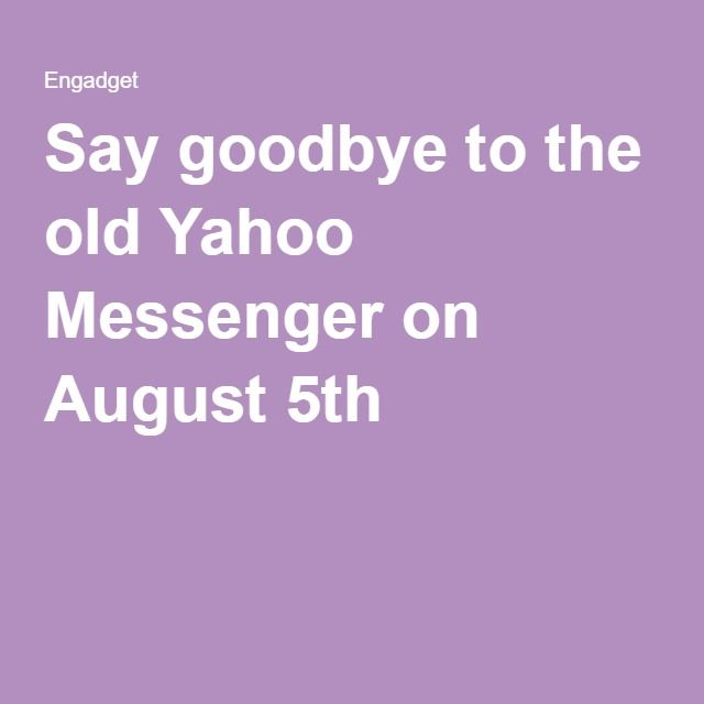 Say goodbye to the old Yahoo Messenger on August 5th