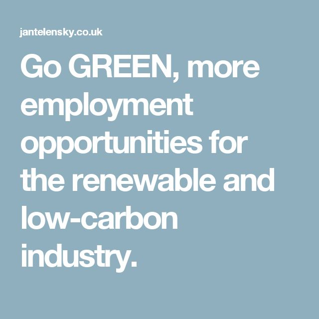 Go GREEN, more employment opportunities for the renewable and low-carbon industry.