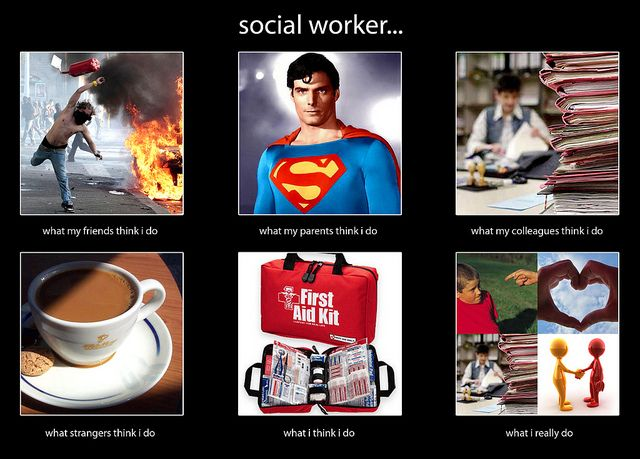 social worker... pretty much true except for the first one..... not sure where that came from.