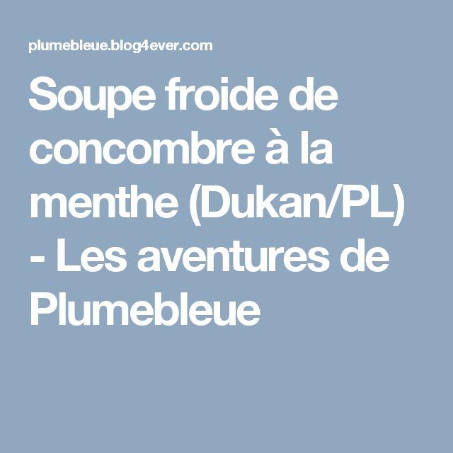 Soupe froide de concombre à la menthe (Dukan/PL) - Les aventures de Plumebleue