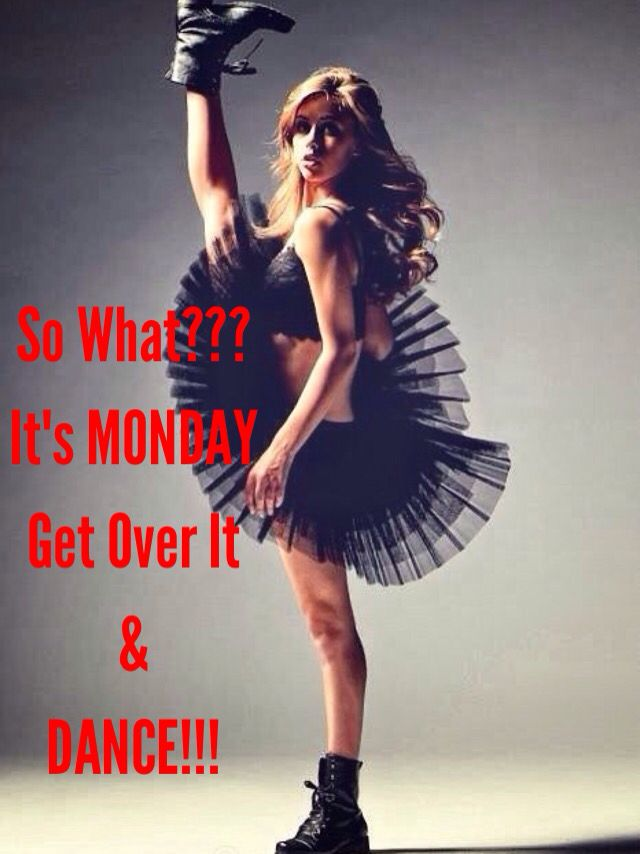 So What It S Monday Get Over It Amp Dance Luv This