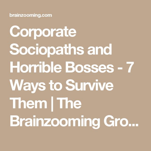 Corporate Sociopaths and Horrible Bosses - 7 Ways to Survive Them   The Brainzooming Group