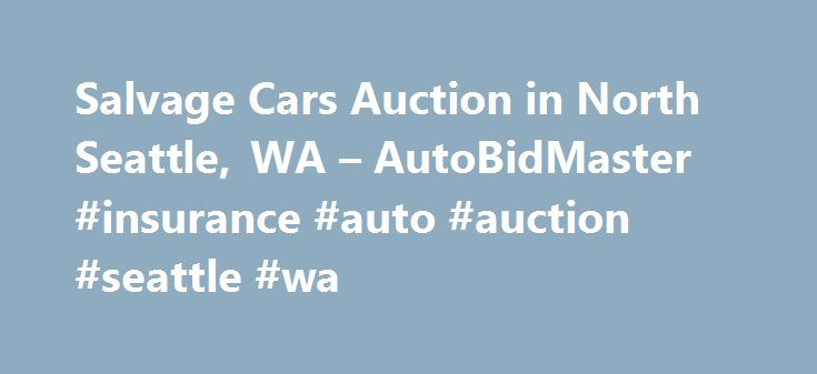 Salvage Cars Auction in North Seattle, WA – AutoBidMaster #insurance #auto #auction #seattle #wa http://jamaica.remmont.com/salvage-cars-auction-in-north-seattle-wa-autobidmaster-insurance-auto-auction-seattle-wa/  # Salvage Auto Auction in North Seattle, WA Copart North Seattle offers a substantial, constantly changing inventory of salvage cars. SUVs, trucks, motorcycles, even RVs and mobile homes, all with salvage or clean titles. But it's the customers who set the final prices at our…