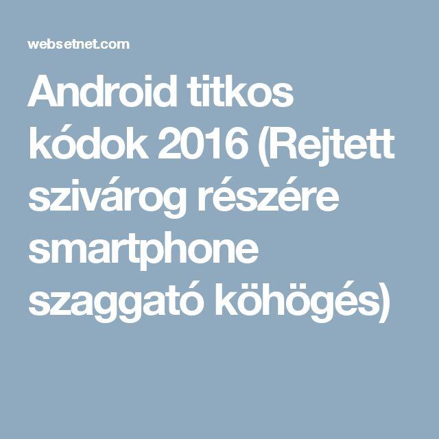 Android titkos kódok 2016 (Rejtett szivárog részére smartphone szaggató köhögés)
