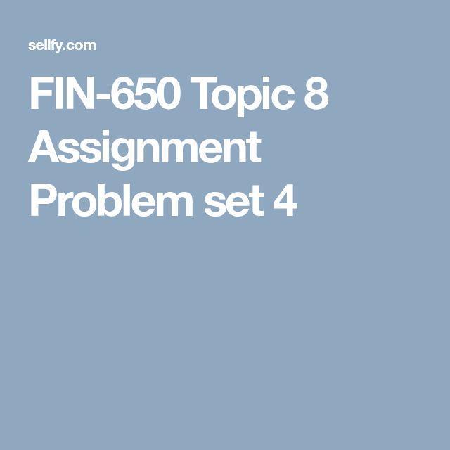 FIN-650 Topic 8 Assignment Problem set 4