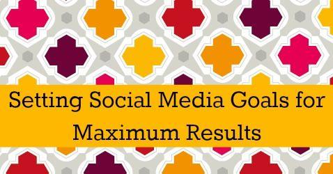 Setting Social Media Goals for Maximum Results