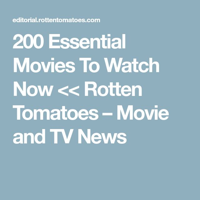 200 Essential Movies To Watch Now << Rotten Tomatoes – Movie and TV News