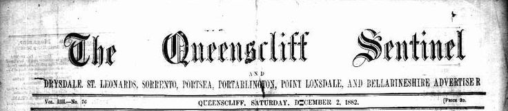 The Queenscliff Sentinel and Drysdale, St Leonards, Sorrento, Portsea, Portarlington, Point Lonsdale and Bellarine Shire Advertiser: TROVE 1882-1884