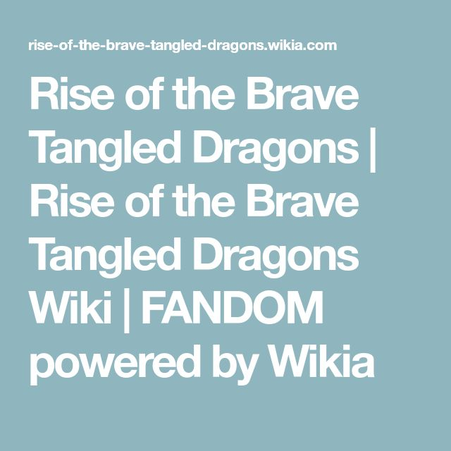Rise of the Brave Tangled Dragons | Rise of the Brave Tangled Dragons Wiki | FANDOM powered by Wikia