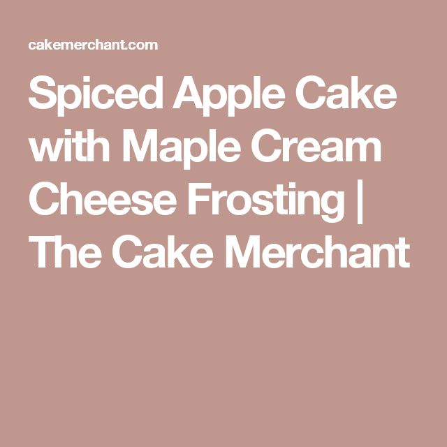 Spiced Apple Cake with Maple Cream Cheese Frosting | The Cake Merchant