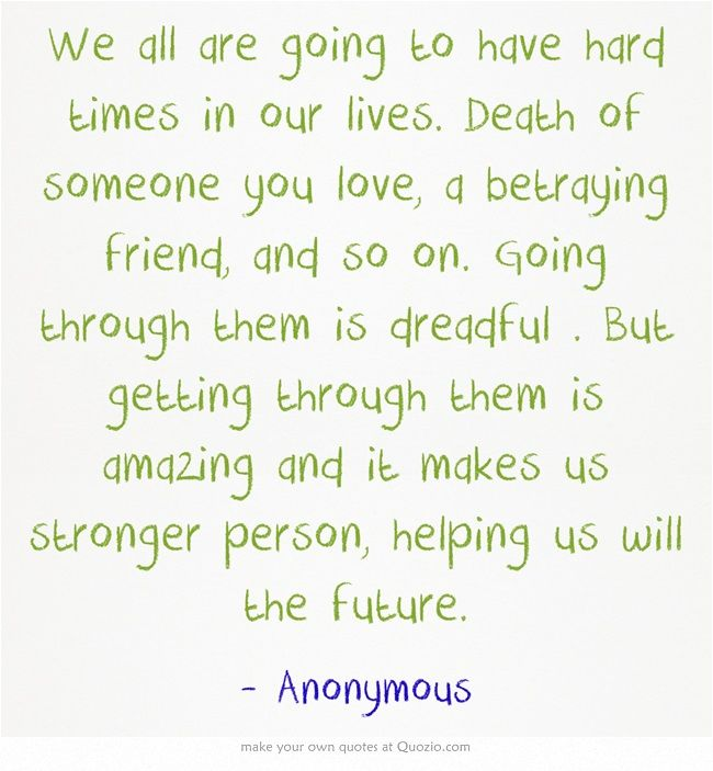 Friendship Quotes For Friends Going Through Hard Times : Inspirational quotes for friends going through hard times