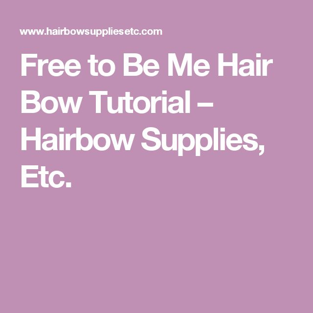 Free to Be Me Hair Bow Tutorial – Hairbow Supplies, Etc.