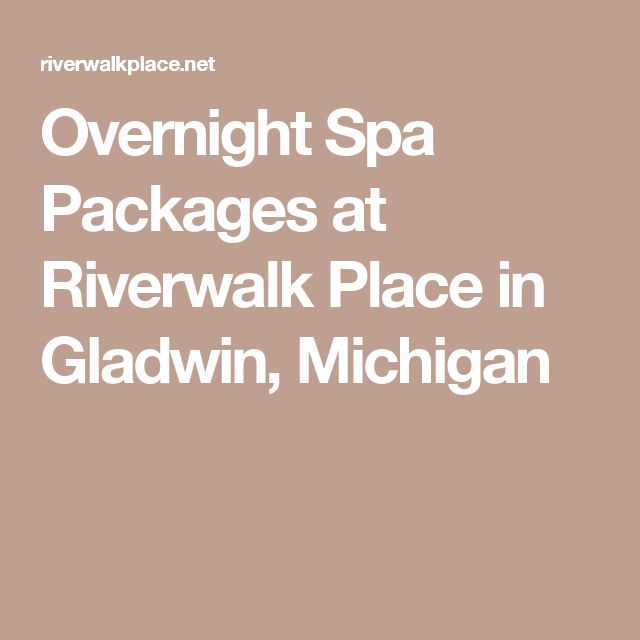 Overnight Spa Packages at Riverwalk Place in Gladwin, Michigan