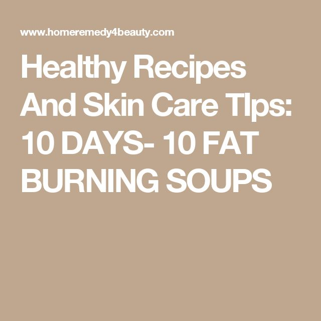 Healthy Recipes And Skin Care TIps: 10 DAYS- 10 FAT BURNING SOUPS