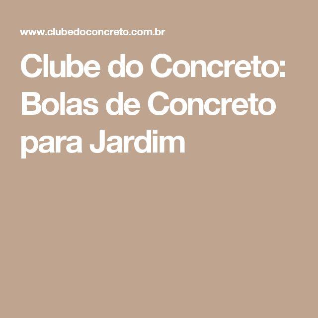Clube do Concreto: Bolas de Concreto para Jardim