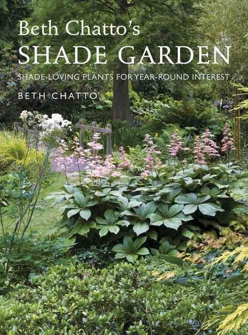 Beth Chattou0027s Shade Garden: Shade Loving Plants For Year Round Interest  (Hardcover)
