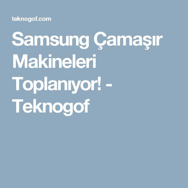 Samsung Çamaşır Makineleri Toplanıyor! - Teknogof