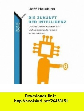 Die Zukunft der Intelligenz (9783499621673) Sandra Blakeslee , ISBN-10: 3499621673  , ISBN-13: 978-3499621673 ,  , tutorials , pdf , ebook , torrent , downloads , rapidshare , filesonic , hotfile , megaupload , fileserve