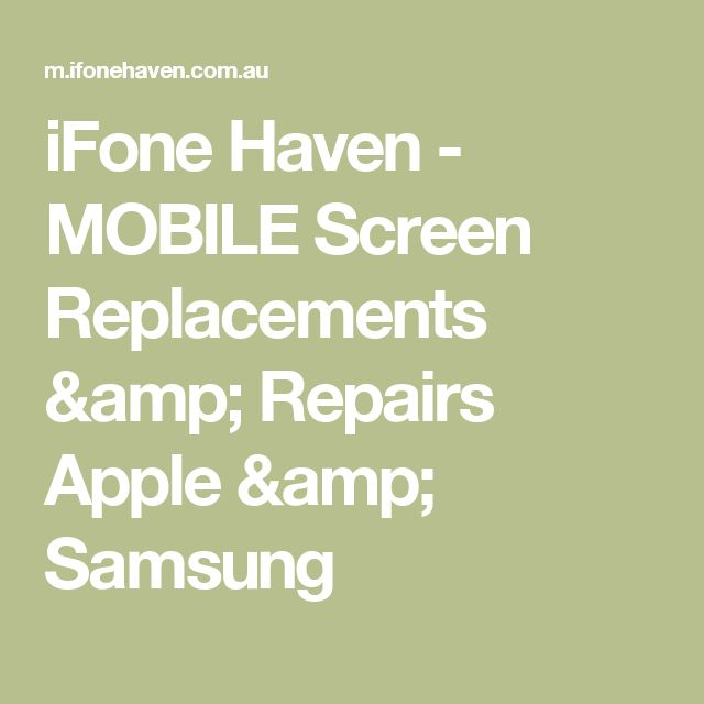 iFone Haven - MOBILE Screen Replacements & Repairs Apple & Samsung