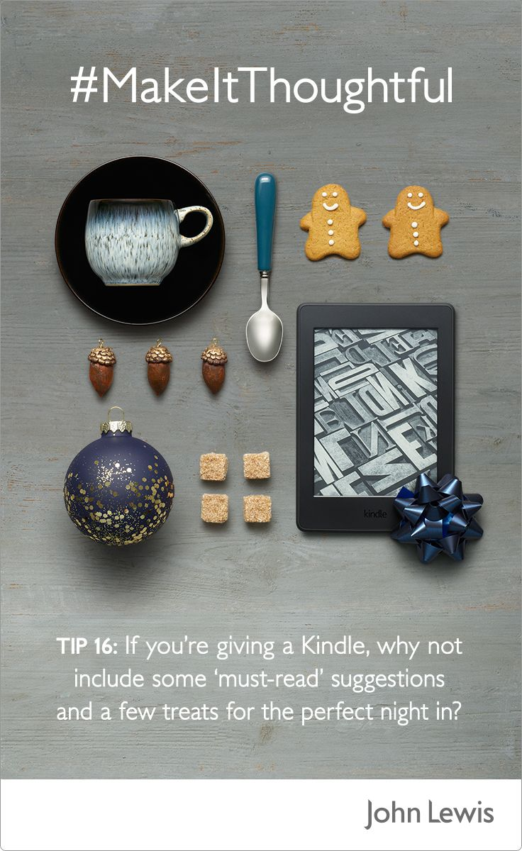 Make their Kindle extra special - if you're thinking of giving someone an eReader this Christmas, why not include some 'must-read' suggestions and a few treats for the perfect night in?   Visit John Lewis for our full range of gifts that everyone will love.