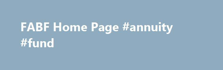 FABF Home Page #annuity #fund http://eritrea.nef2.com/fabf-home-page-annuity-fund/  # On November 29, 2016, SB440 was enacted into law as PA 099-0905 (the Act ). A summary of some of the major changes resulting from the passage of the Act are below: A large portion of the language in the Act clarified the benefits available for tier 2 members and their survivors. The Act entitles members born between January 1, 1955 and December 31, 1965 a 3% COLA effective on the later of 1) January 1…