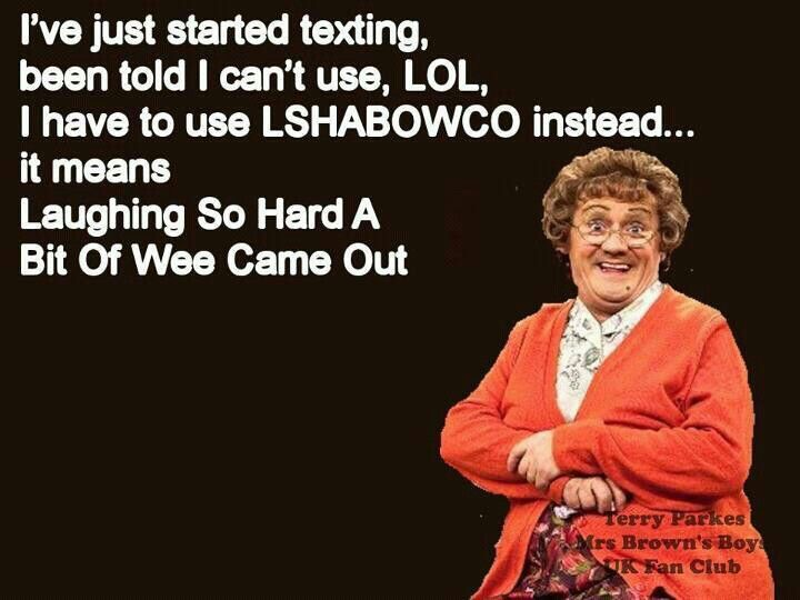 I LOVE MRS BROWN!!! if you haven't seen clips... google Mrs. Browns boys and watch a couple. Funniest  ever.