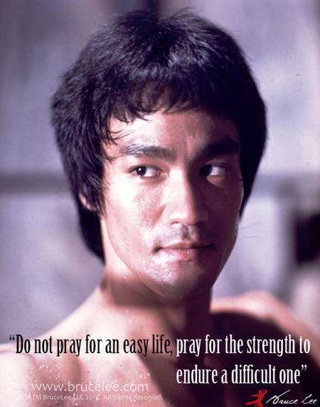 """Bruce Lee Death   ... life, pray for the strength to endure a difficult one."""" - Bruce Lee"""