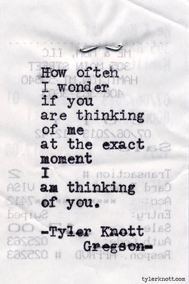 """""""How often I wonder if you are thinking of me at the exact moment I am thinking of you."""" — Tyler Knott Gregson"""