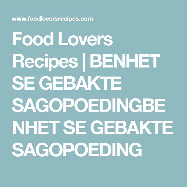 Food Lovers Recipes | BENHET SE GEBAKTE SAGOPOEDINGBENHET SE GEBAKTE SAGOPOEDING