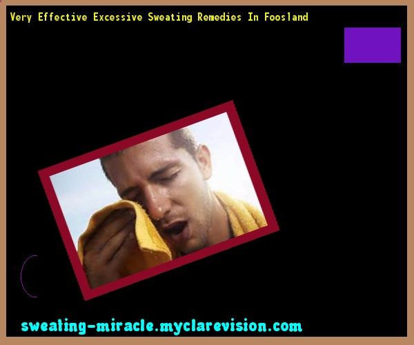 Very Effective Excessive Sweating Remedies In Foosland 161809 - Your Body to Stop Excessive Sweating In 48 Hours - Guaranteed!