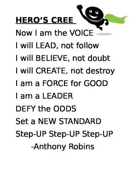 "A great quote by Tony Robins that a class can recite in the morning to become more self reliant and leaders.  ""Now I am the Voice, I will lead not follow""  Click on Preview to The Hero's Creed in action  If you like this lesson please follow us and share with your friends."