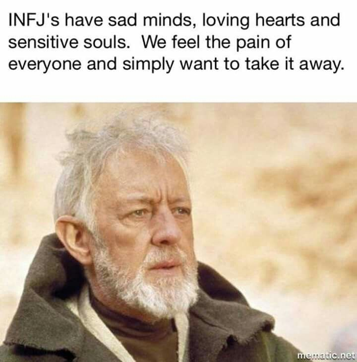 INFJs have sad minds, loving hearts, and sensitive souls. We feel the pain of everyone and simply want to take it away.