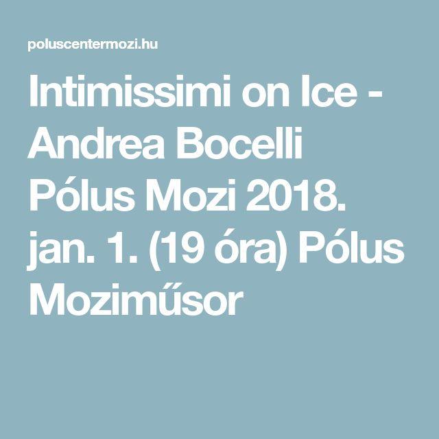 Intimissimi on Ice - Andrea Bocelli     Pólus Mozi 2018. jan. 1. (19 óra)    Pólus Moziműsor