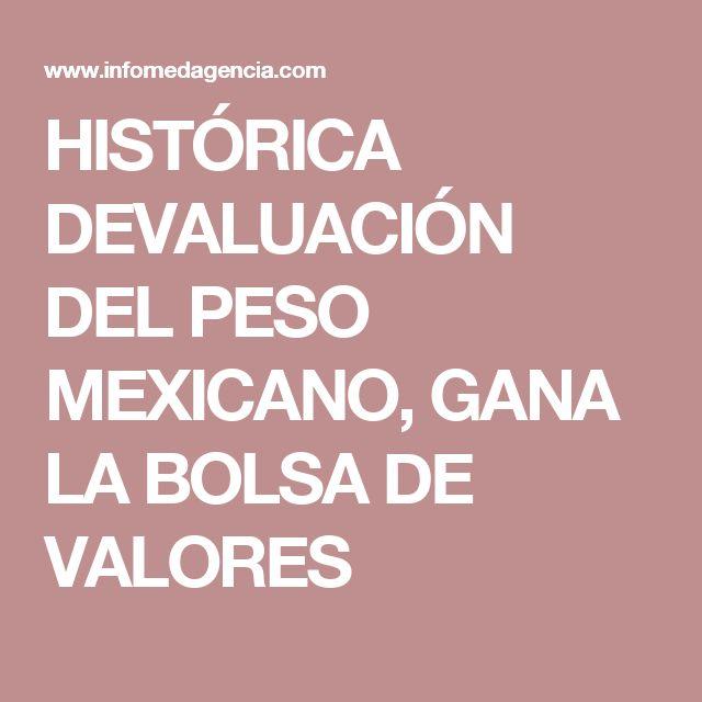 HISTÓRICA DEVALUACIÓN DEL PESO MEXICANO, GANA LA BOLSA DE VALORES