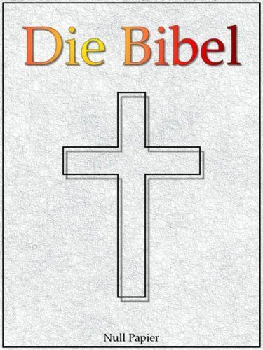 Martin Luther: Die Bibel nach Luther - Altes und Neues Testament - Speziell für E-Book-Reader