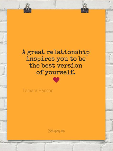 A great relationship  inspires you to be the best version of yourself. by Tamara Hanson #774773