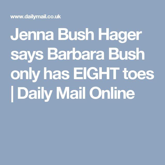 Jenna Bush Hager says Barbara Bush only has EIGHT toes | Daily Mail Online