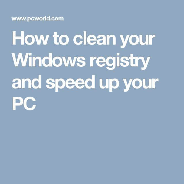 How to clean your Windows registry and speed up your PC