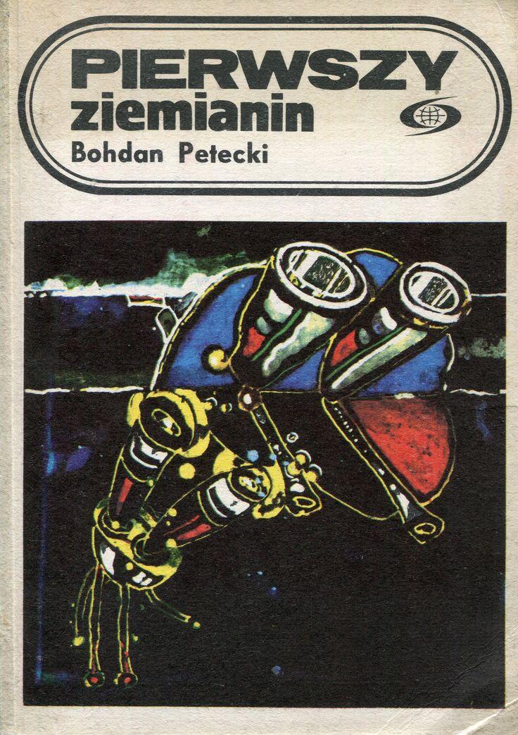"""""""Pierwszy ziemianin"""" Bohdan Petecki Cover by Kazimierz Hałajkiewicz Book series Fantastyka Przygoda Published by Wydawnictwo Iskry 1983"""