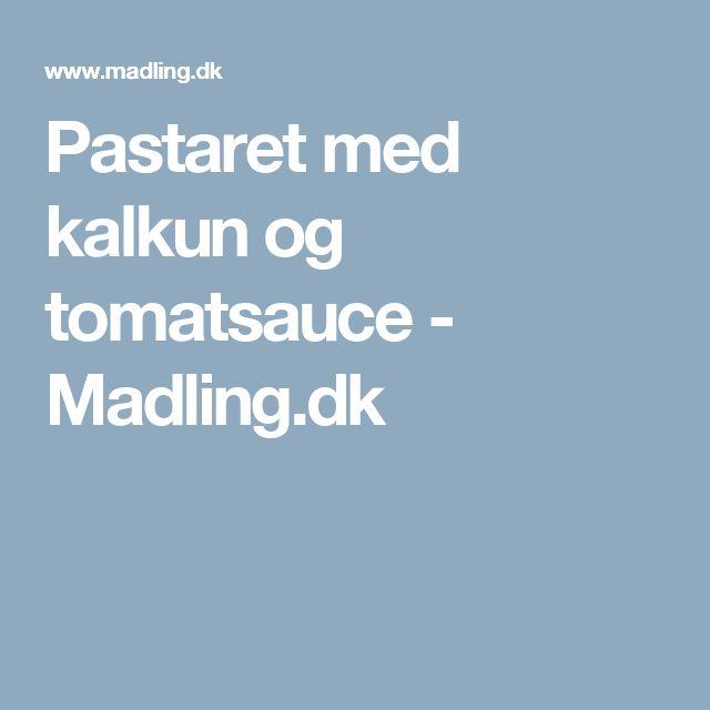 Pastaret med kalkun og tomatsauce - Madling.dk