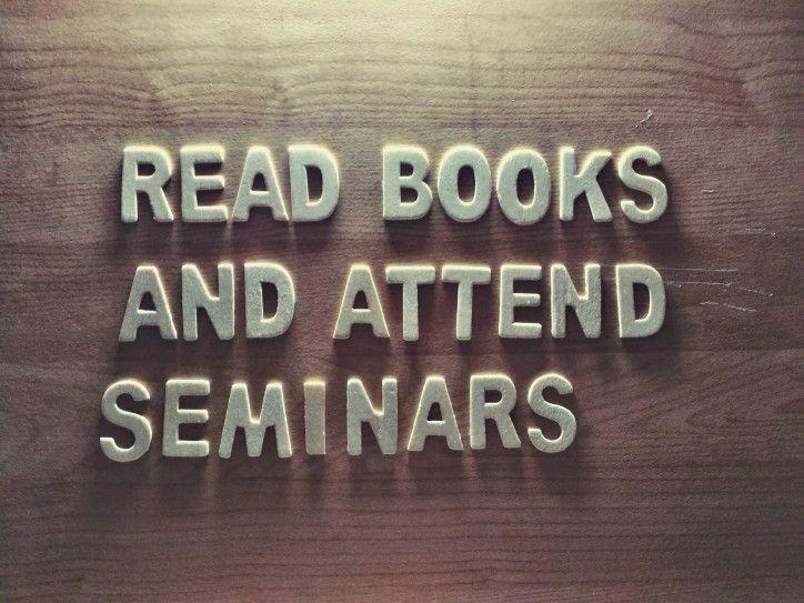 READ BOOKS AND ATTEND SEMINARS