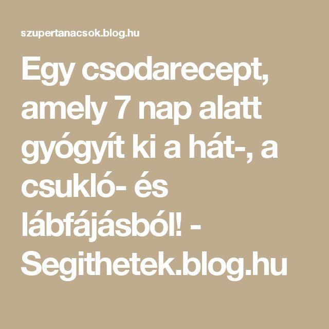 Egy csodarecept, amely 7 nap alatt gyógyít ki a hát-, a csukló- és lábfájásból! - Segithetek.blog.hu