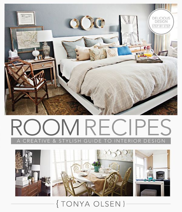 BOOK Room Recipes By Tonya Olsen From Exciting Entryways To DIY Dining Rooms These Tried And True Interior Design Are The Ultimate Resource For