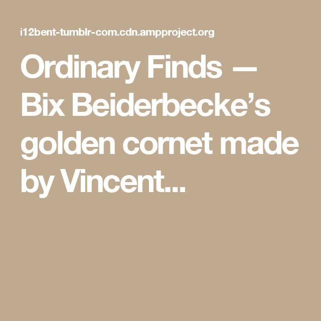 Ordinary Finds — Bix Beiderbecke's golden cornet made by Vincent...