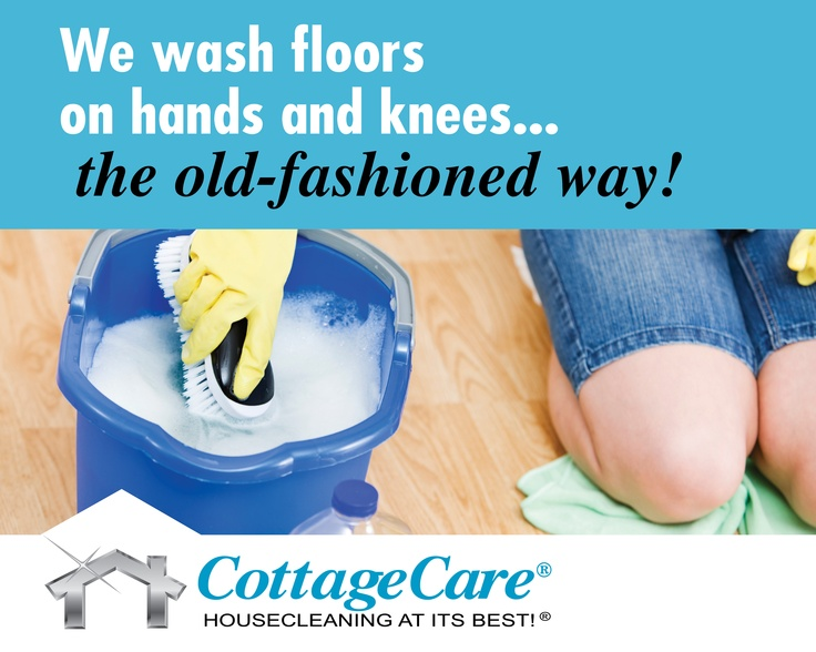 We wash floors on hands and knees... the old-fashioned way!